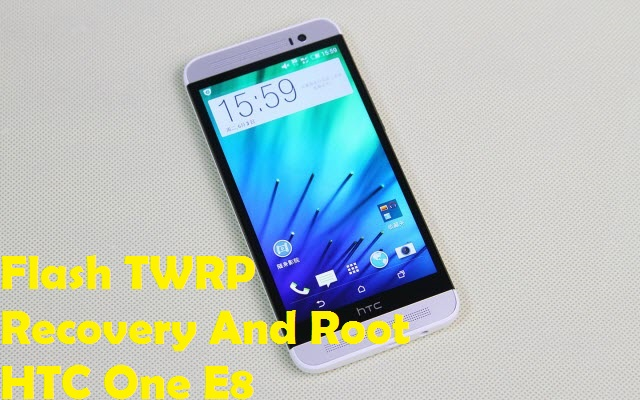 Root HTC One E8 And Flash TWRP Recovery