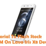 How To Flash Stock ROM On Lava Iris X8 Smartphone