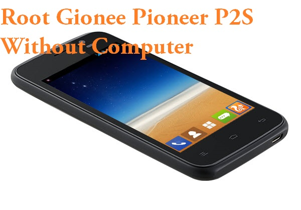 Root Gionee Pioneer P2S Without Computer