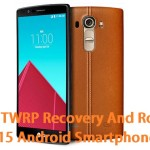 How To Install TWRP Recovery And Root LG G4 H815