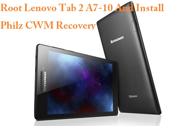 Root Lenovo Tab 2 A7-10 And Install Philz CWM Recovery