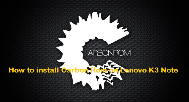 install carbon rom on lenovo K3 note